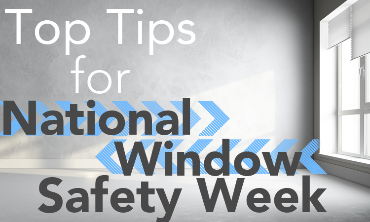 Top Tips For National Window Safety Week