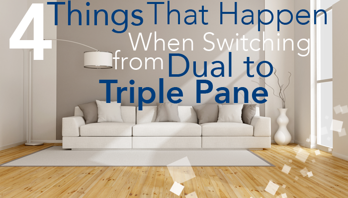 4 Things That Happen When Switching From Dual to Triple Pane